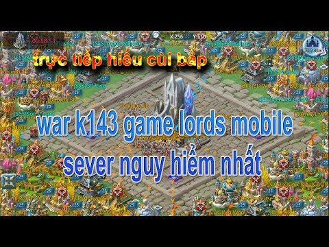 cuộc chiến k143 sever nguy hiểm nhất game lords mobile 😱