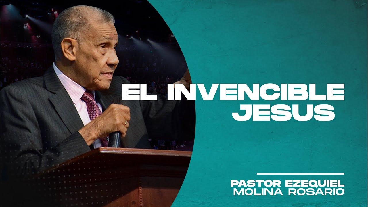 EL INVENCIBLE JESUS   Predicas Cristianas   Pastor Ezequiel Molina Rosario