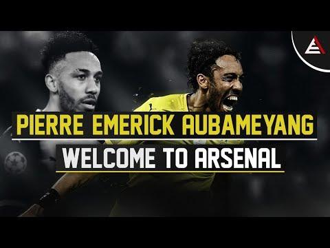 Pierre-Emerick Aubameyang - WELCOME TO ARSENAL