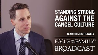 Standing Strong Against the Cancel Culture - Senator Josh Hawley