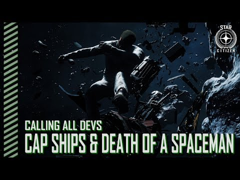 Star Citizen: Calling All Devs - Cap Ship Navigation & Death of a Spaceman