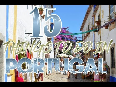 Top 15 Things To Do In Portugal