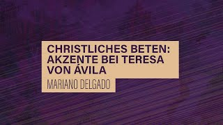 «WACHET UND BETET» // #25 Christliches Beten: Akzente bei Teresa von Ávila // Prof. Mariano Delgado