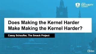 Does Making the Kernel Harder Make Making the Kernel Harder? - Casey Schaufler, The Smack Project