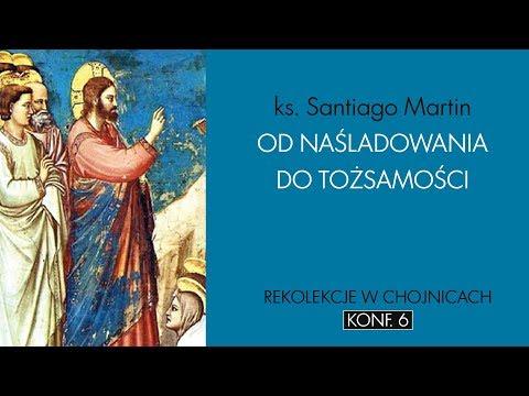 Od naśladowania do tożsamości. Chojnice 2017. Rekolekcje z ks. Santiago Martinem cz. 06