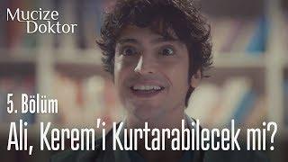 Ali, Kerem'i kurtarabilecek mi? - Mucize Doktor 5. Bölüm