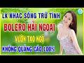 VƯỜN TAO NGỘ | LK Nhạc Sống Trữ Tình Bolero Hải Ngoại Chọn Lọc 2021_VÌ NGHÈO EM ĐÀNH PHỤ TÌNH ANH