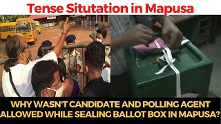 #TenseSituation | Why wasn't candidate and polling agent allowed while sealing ballot box in Mapusa?