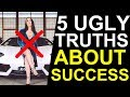 5 Ugly Truths No One Tells You About Success