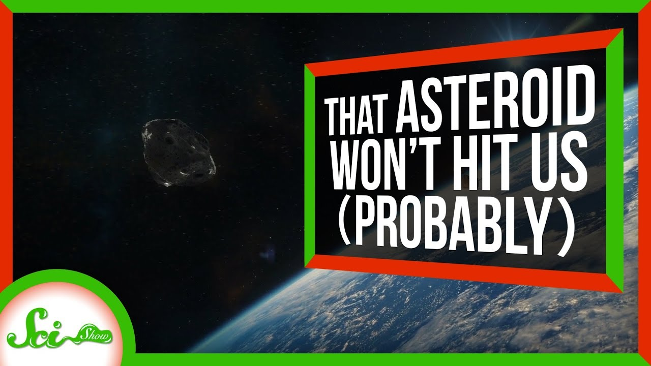 SciShow:Don't Worry About That Asteroid That Might Hit This Year | SciShow News