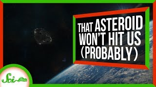 Don't Worry About That Asteroid That Might Hit This Year | SciShow News