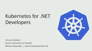 Kubernetes for .NET Developers - Hossam Barakat