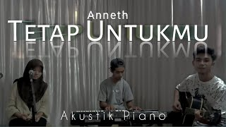 Anneth - Tetap Untukmu || Cover by Okta Selviana