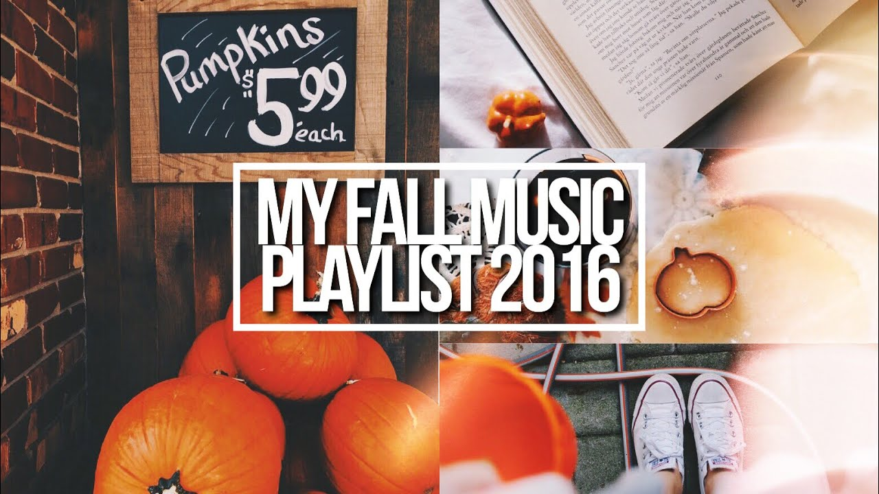 My Fall Music Playlist 2016 Youtube