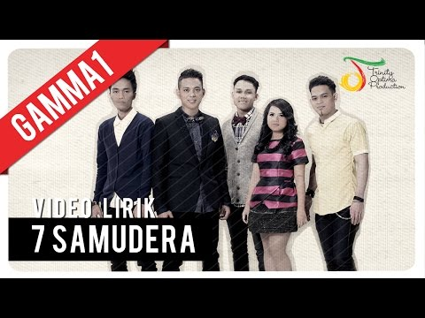 Gamma1 - 7 Samudera | Video Lirik