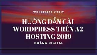 Hoàng Digital - Hướng Dẫn Cài #Wordpress Trên A2 #Hosting 2019