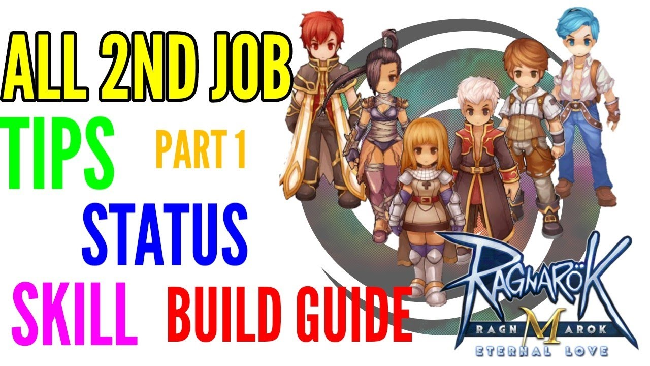 All 2nd Job Stat and Skill build + tips Ragnarok M eternal love