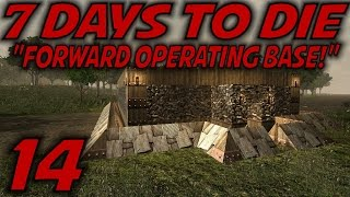 """7 Days To Die Alpha 10.4 Gameplay / Let's Play (s-10.5) -e14- """"forward Operating Base"""""""
