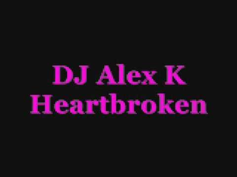 DJ Alex K Heartbroken