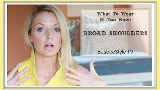What to Wear If You Have Broad Shoulders | BusbeeStyle TV