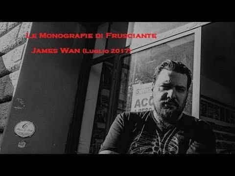 Le Monografie di Frusciante: James Wan (Luglio 2017)
