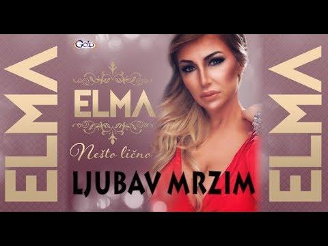 ELMA - LJUBAV MRZIM - (Audio 2018)