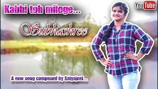 Kabhi Toh Miloge [New Song] By Subhashree Jena