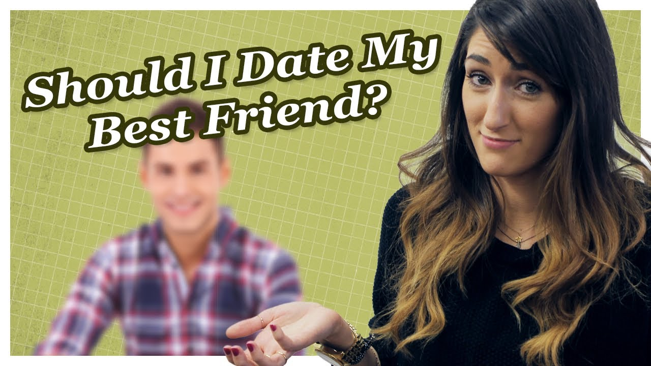 Should i date my best friend