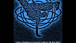 Fader Gladiator-Concerto A Minor (B-Boy Mix)