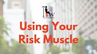 Risk Muscle - How You Can Build Professional Confidence Now for Future Roles Later
