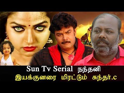 Sun Tv Serial நந்தினி இயக்குனரை மிரட்டும் சுந்தர்.c - Latest Tamil Cinema News