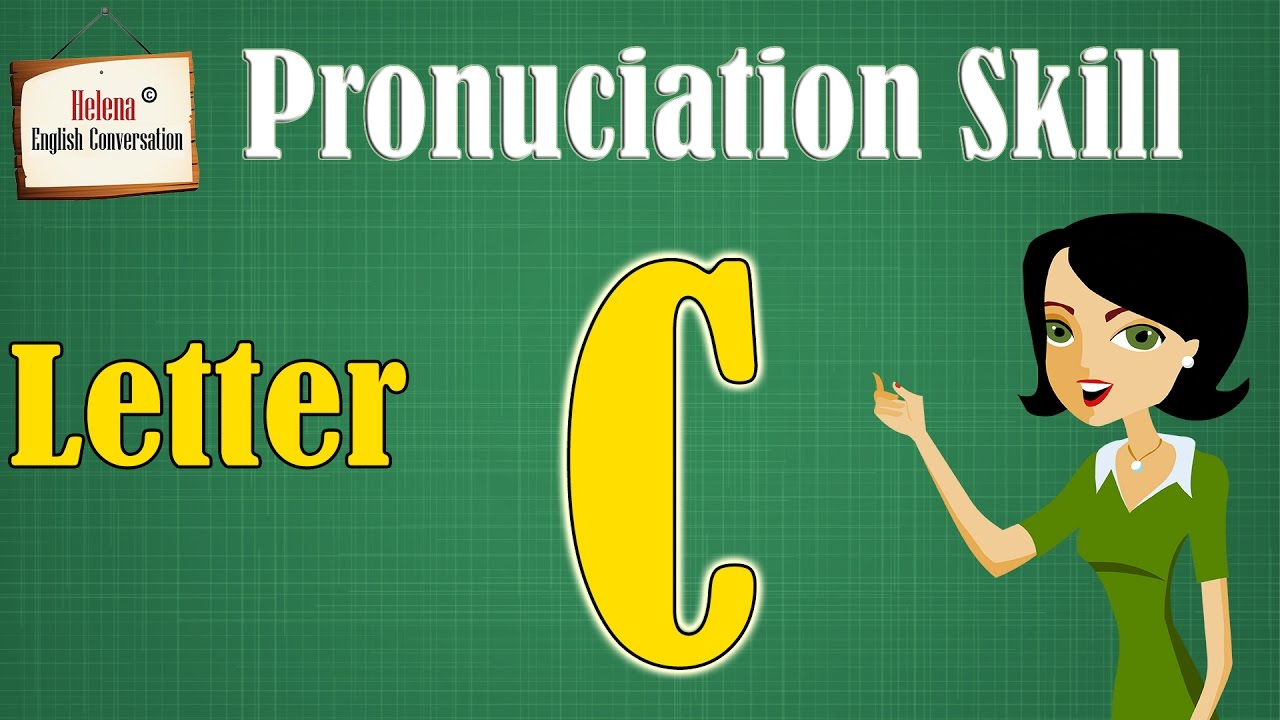 Pronunciation Skill - Letter C - ENGLISH FOR BEGINNERS