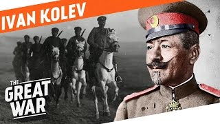 Reinventing Cavalry in WW1 - Bulgarian General Ivan Kolev I WHO DID WHAT IN WW1?