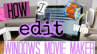 How I edit with windows movie maker| Basis, tips en tricks
