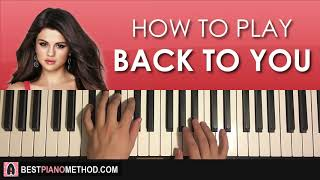HOW TO PLAY - Selena Gomez - Back to You (Piano Tutorial Lesson)