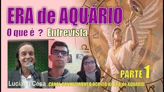 156 - ERA DE AQUÁRIO, O que é ? Entrevista. Luciano Cesa e Canal Conhecimento Oculto. COMPARTILHE