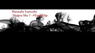 Mustafa Tanyolu (DOĞRUMU) 2017 #Official Video Klib