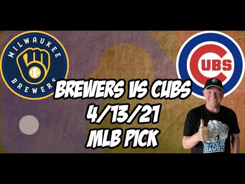 Milwaukee Brewers vs Chicago Cubs 4/13/21 MLB Pick and Prediction MLB Tips Betting Pick