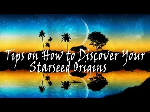Tips on How to Discover Your Starseed Origins