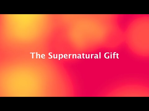 The Supernatural Gift
