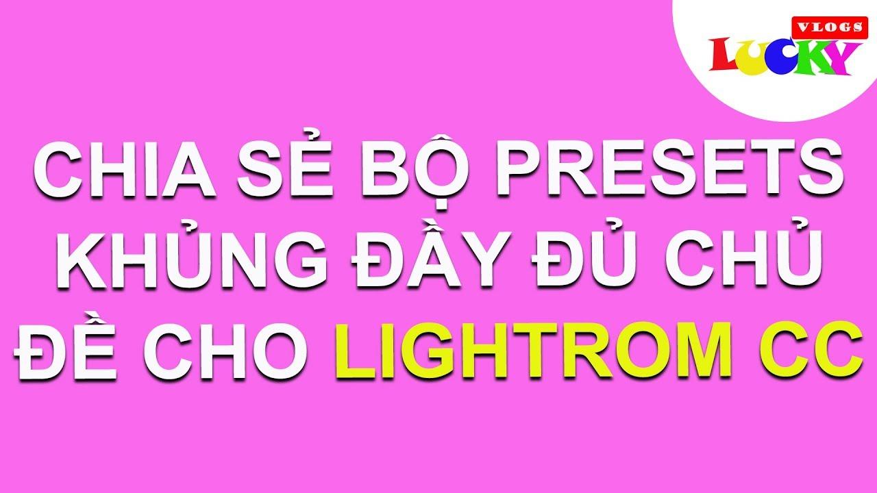 Chia sẻ trọn bộ PRESET BLEND màu tuyệt đẹp đủ chủ đề dành cho Lightroom và cách cài đặt preset