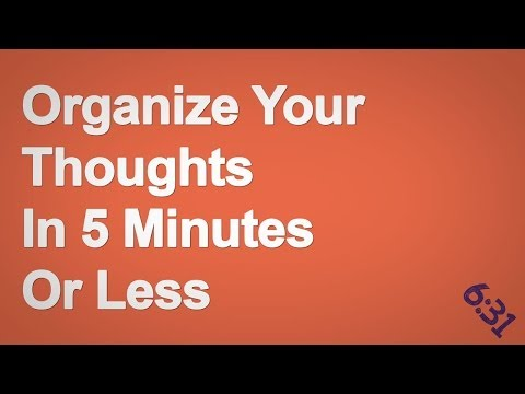 Organize Your Thoughts in 5 Minutes or Less