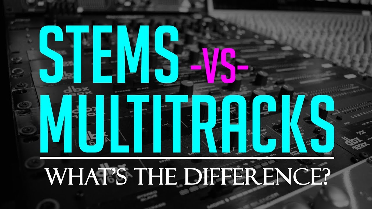 Stems vs  Multitracks: What's The Difference?