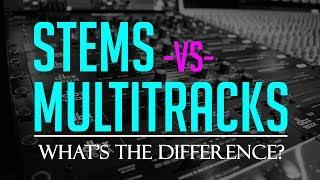 Stems vs. Multitracks: What
