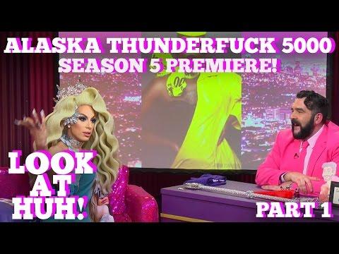 ALASKA THUNDERFUCK on LOOK AT HUH! Part 1