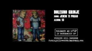 BOLESNO GRINJE - Jebem ti posao - 2013.