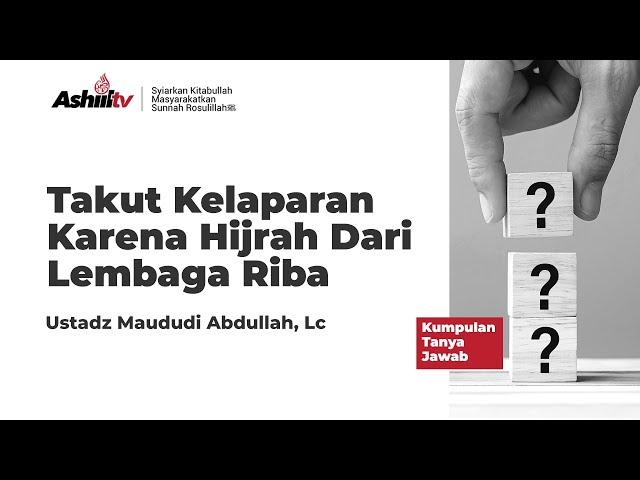 Takut Kelaparan Karena Hijrah Dari Lembaga Riba - Ustadz Maududi Abdullah, Lc