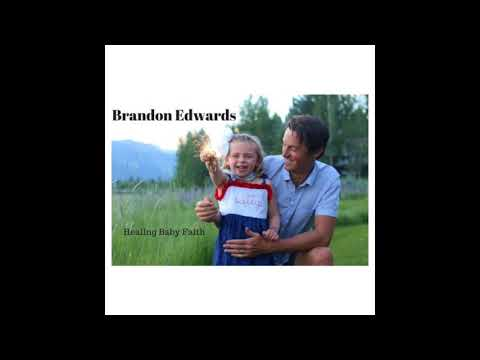 Brandon Edwards — Healing Baby Faith