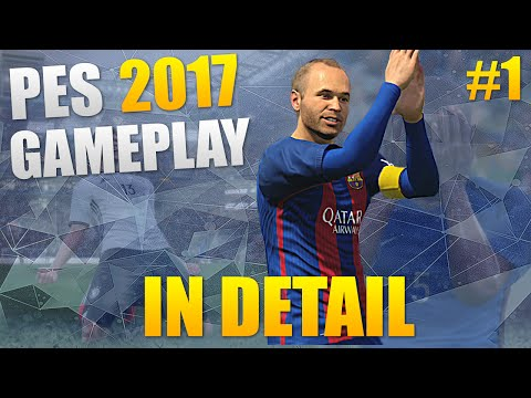 PES 2017 Gameplay In Detail 1 | PITCH, CONTROL & EMOTION