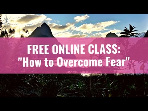 FREE CLASS: How to Overcome Fear - 12 Practical Solutions to Shift Your Paradigm